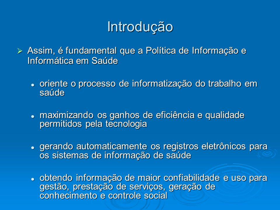 Introdução Assim, é fundamental que a Política de Informação e Informática em Saúde. oriente o processo de informatização do trabalho em saúde.