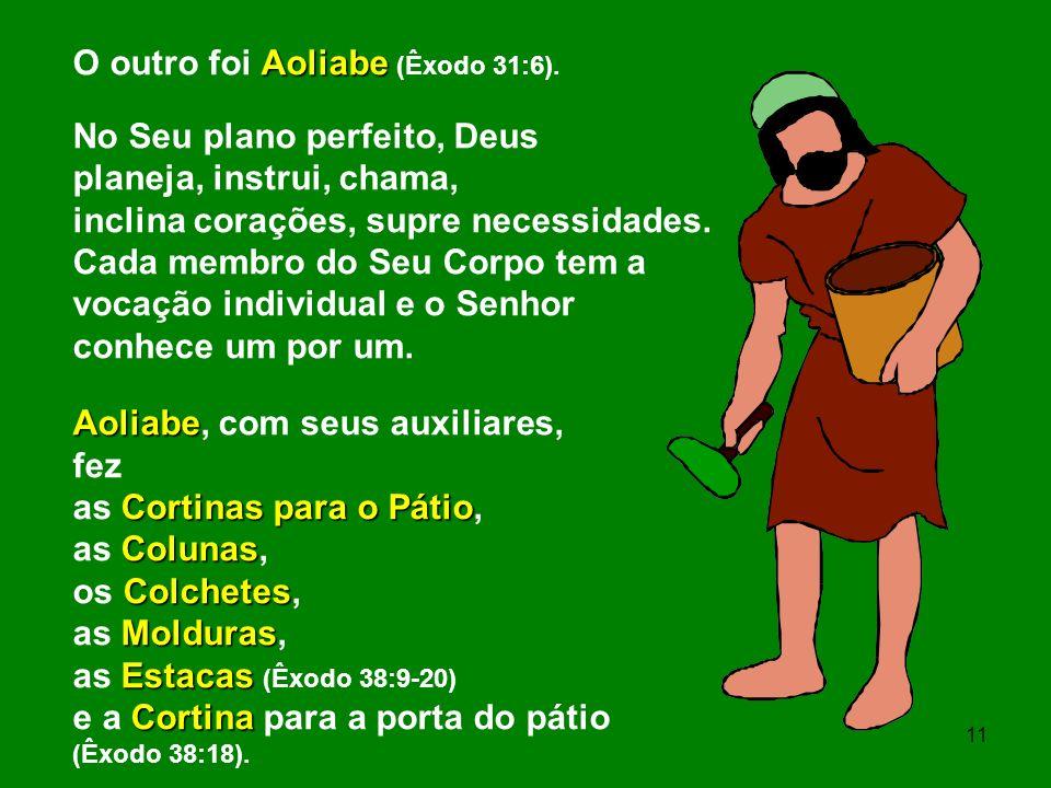 O outro foi Aoliabe (Êxodo 31:6)