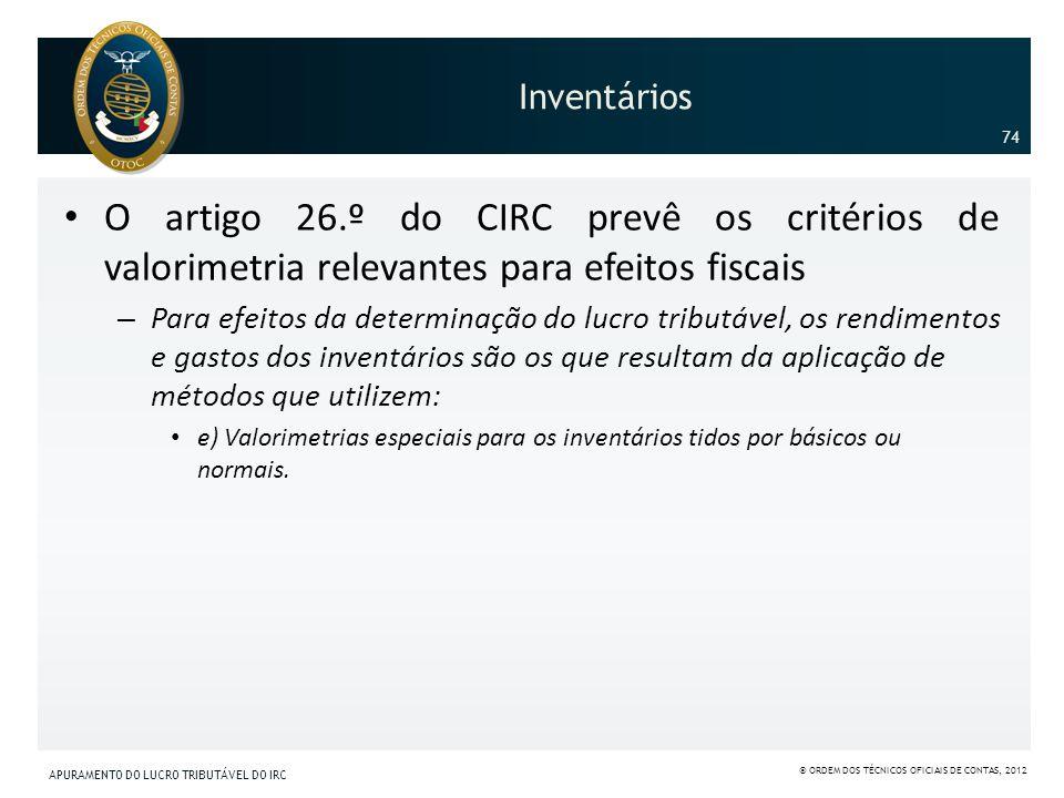 Inventários 74. O artigo 26.º do CIRC prevê os critérios de valorimetria relevantes para efeitos fiscais.