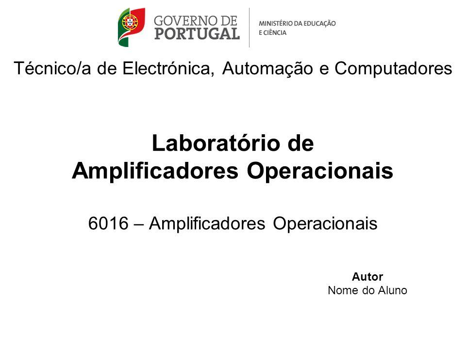 Técnico/a de Electrónica, Automação e Computadores Laboratório de Amplificadores Operacionais 6016 – Amplificadores Operacionais