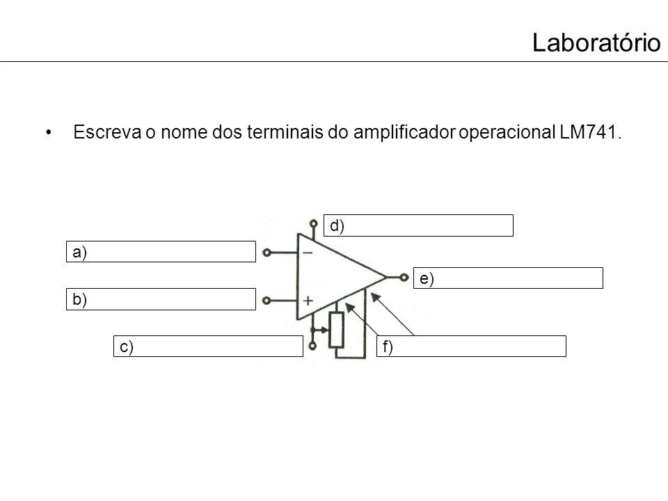 Laboratório Escreva o nome dos terminais do amplificador operacional LM741. d) a) e) b) c) f)