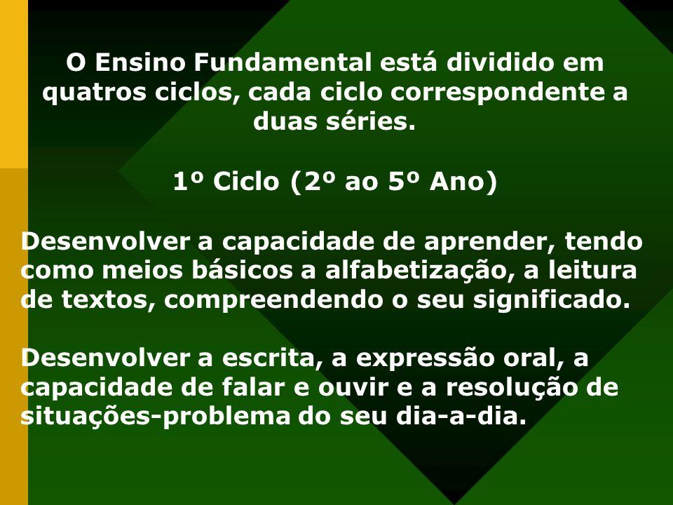 O Ensino Fundamental está dividido em quatros ciclos, cada ciclo correspondente a duas séries.