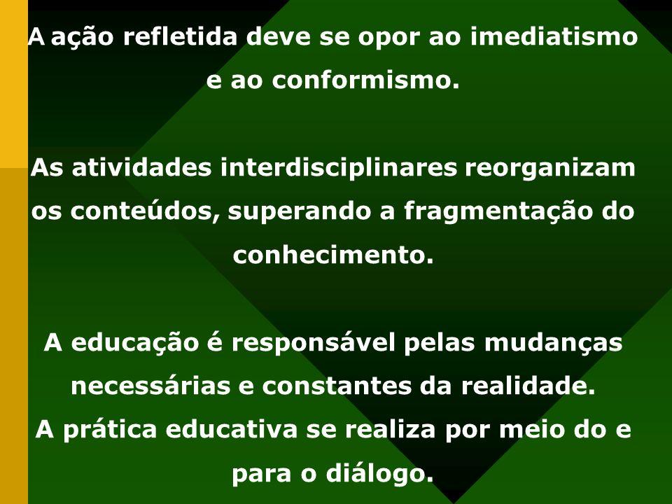 A ação refletida deve se opor ao imediatismo e ao conformismo.