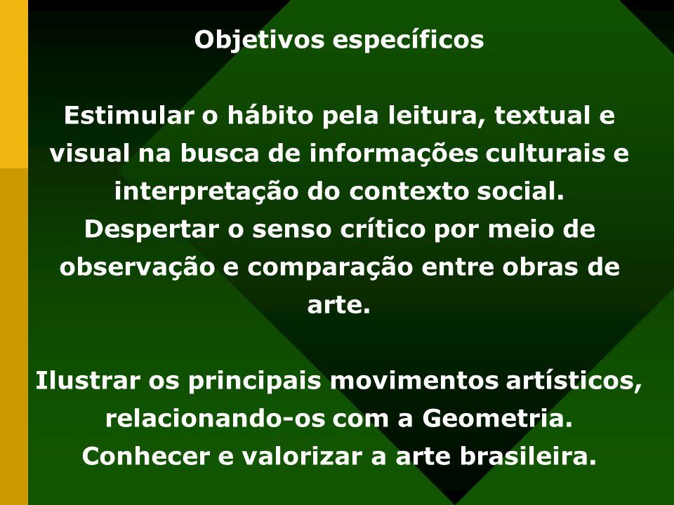 Objetivos específicos Conhecer e valorizar a arte brasileira.