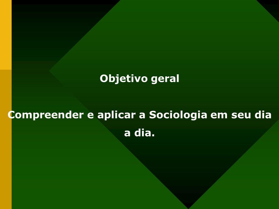 Compreender e aplicar a Sociologia em seu dia a dia.