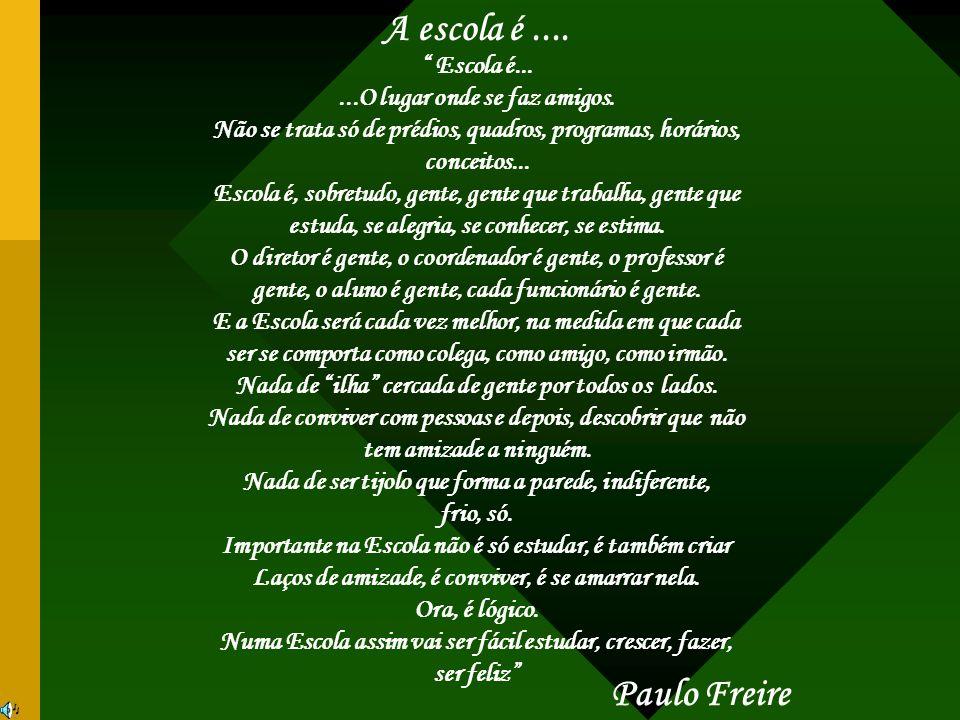 A escola é .... Paulo Freire Escola é...