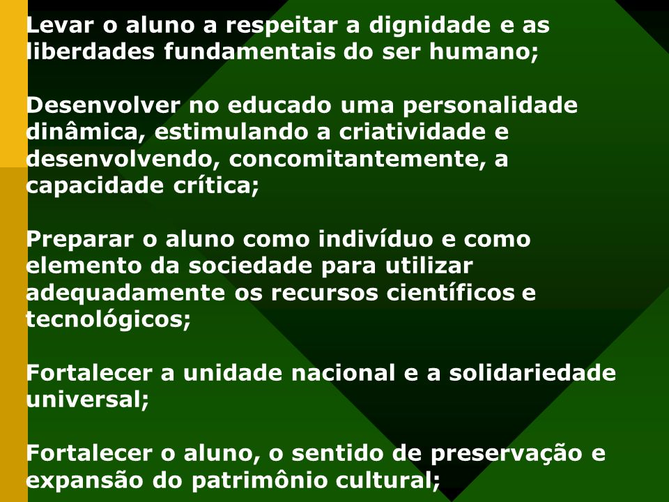 Levar o aluno a respeitar a dignidade e as liberdades fundamentais do ser humano;