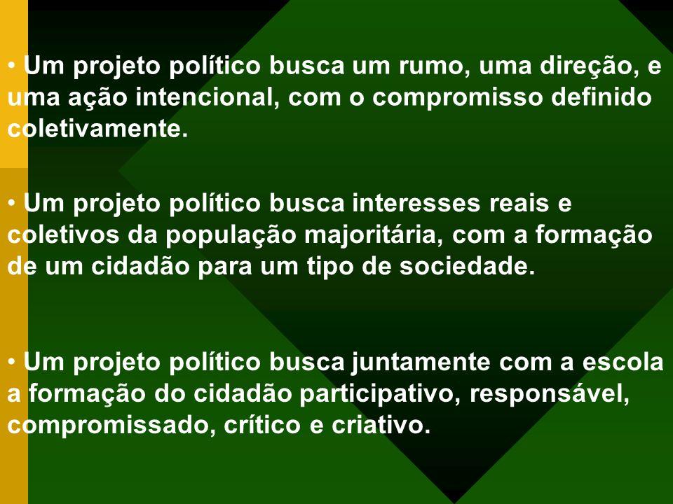 Um projeto político busca um rumo, uma direção, e uma ação intencional, com o compromisso definido coletivamente.