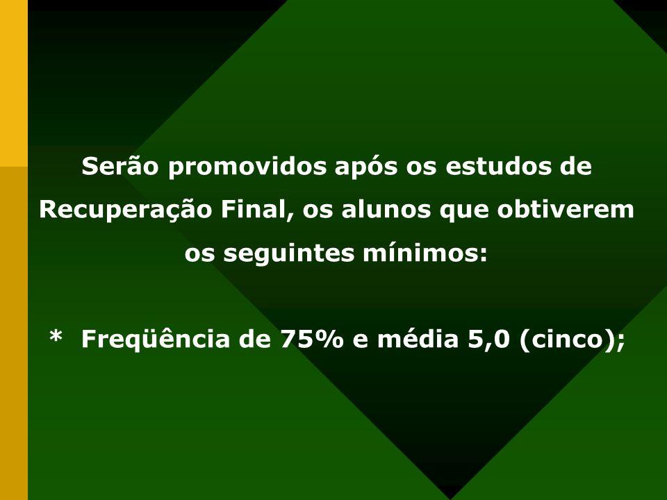 * Freqüência de 75% e média 5,0 (cinco);