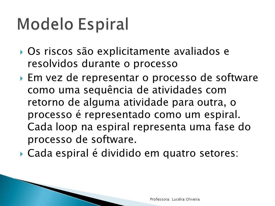 Modelo Espiral Os riscos são explicitamente avaliados e resolvidos durante o processo.