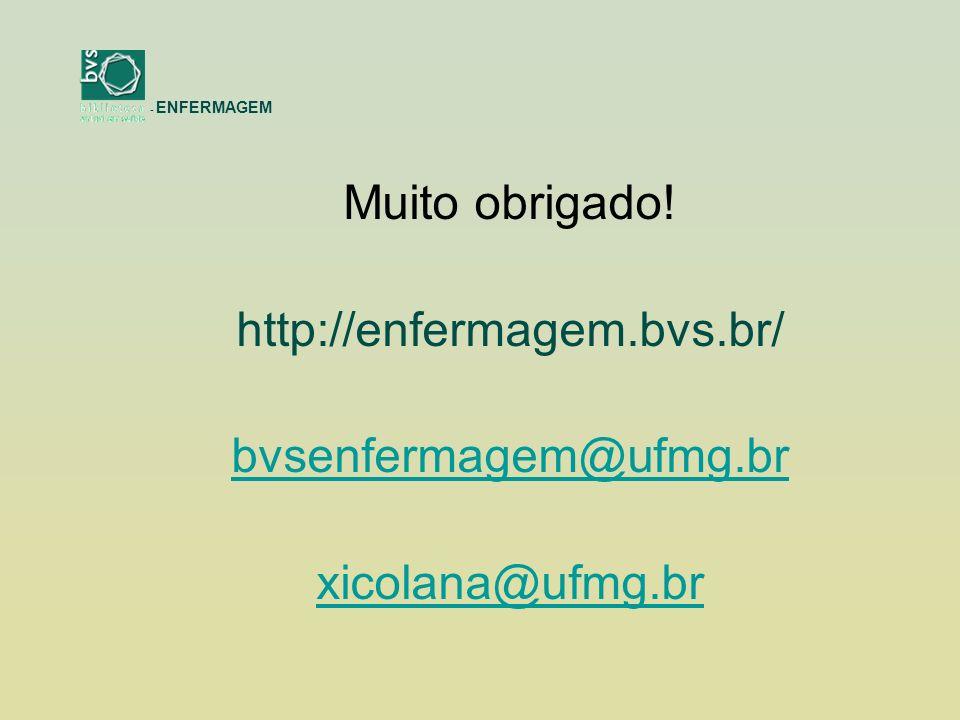 Muito obrigado! http://enfermagem.bvs.br/ bvsenfermagem@ufmg.br