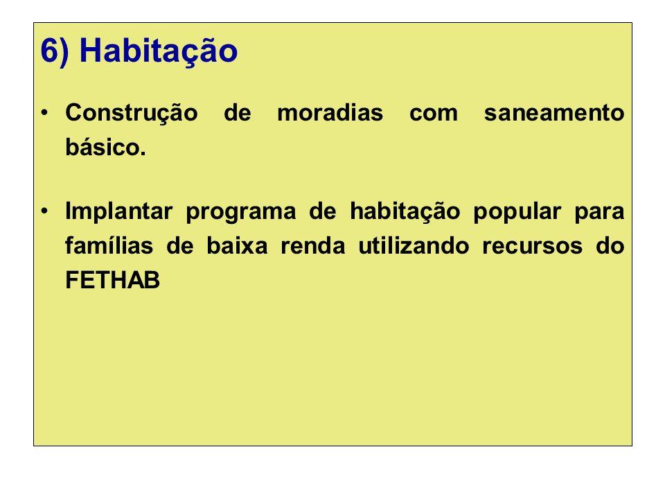 6) Habitação Construção de moradias com saneamento básico.