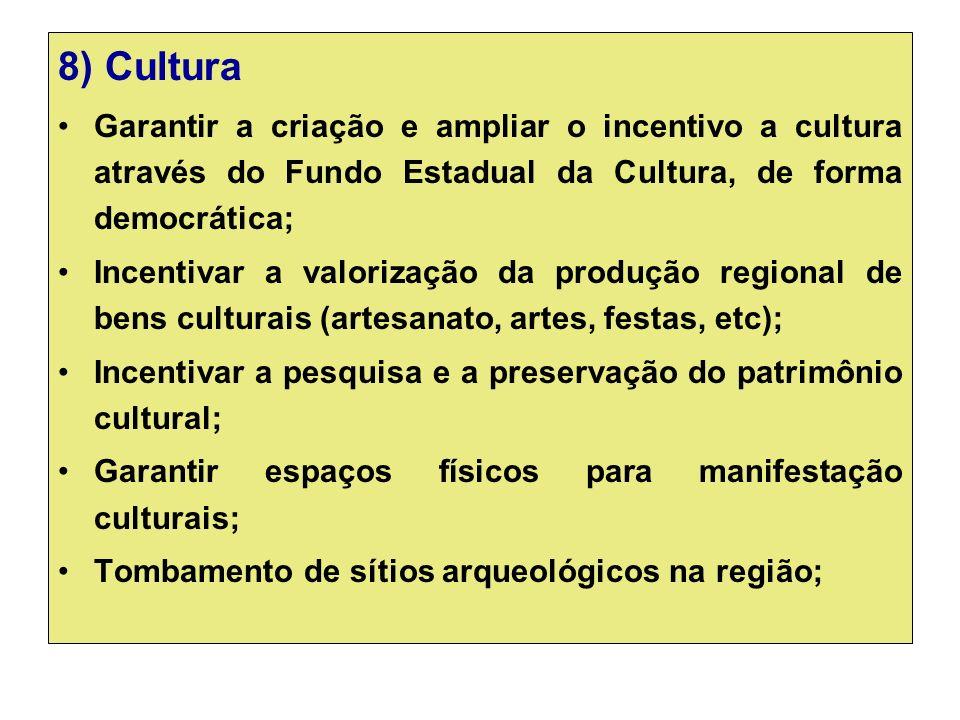 8) Cultura Garantir a criação e ampliar o incentivo a cultura através do Fundo Estadual da Cultura, de forma democrática;