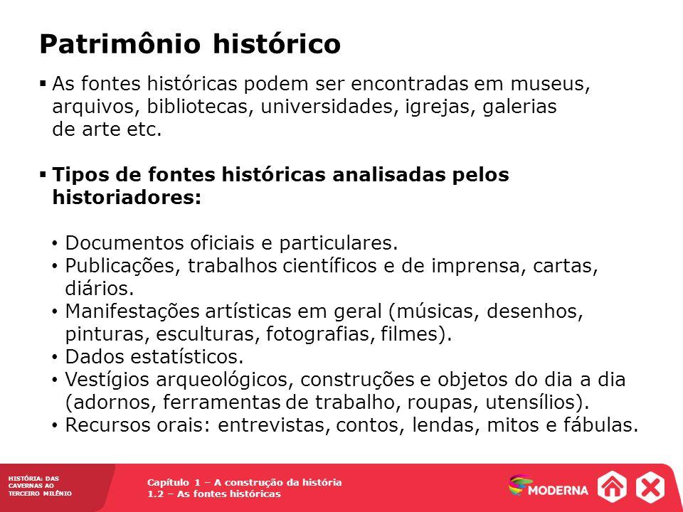 Patrimônio histórico As fontes históricas podem ser encontradas em museus, arquivos, bibliotecas, universidades, igrejas, galerias de arte etc.