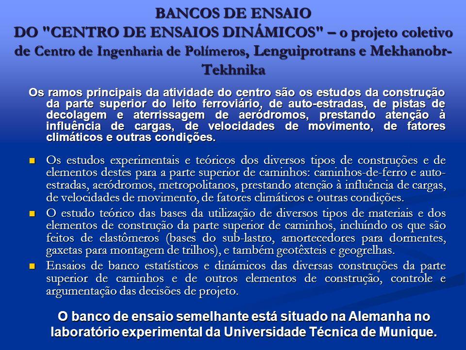 BANCOS DE ENSAIO DO CENTRO DE ENSAIOS DINÁMICOS – o projeto coletivo de Centro de Ingenharia de Polímeros, Lenguiprotrans e Mekhanobr-Tekhnika