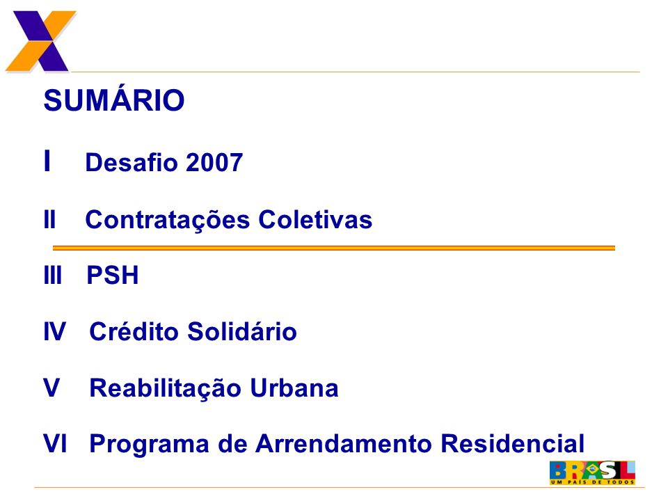 SUMÁRIO I Desafio 2007 II Contratações Coletivas III PSH IV Crédito Solidário V Reabilitação Urbana VI Programa de Arrendamento Residencial
