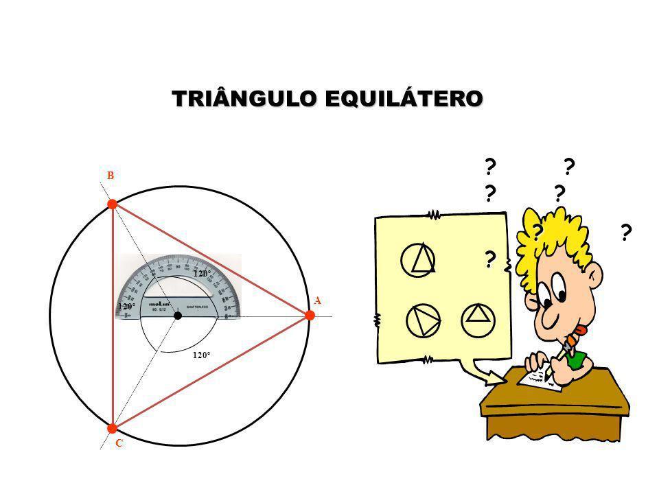 TRIÂNGULO EQUILÁTERO B 120º 120º A 120º C