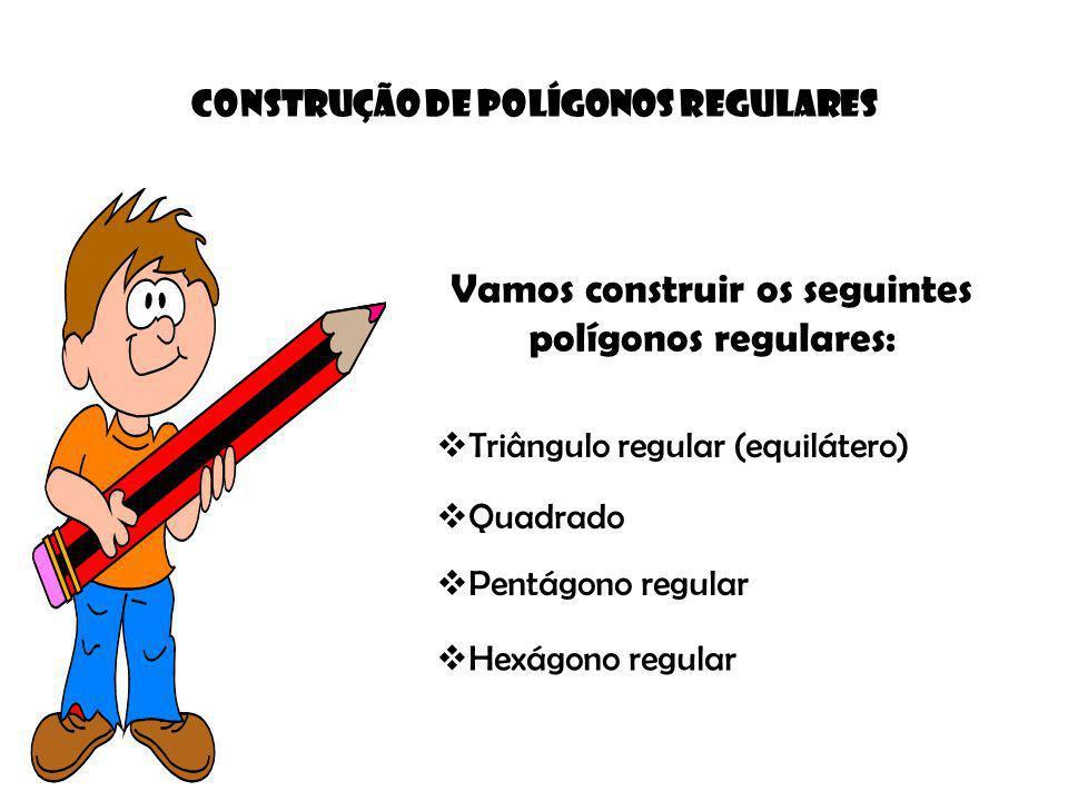 Construção de POLÍGONOS REGULARES