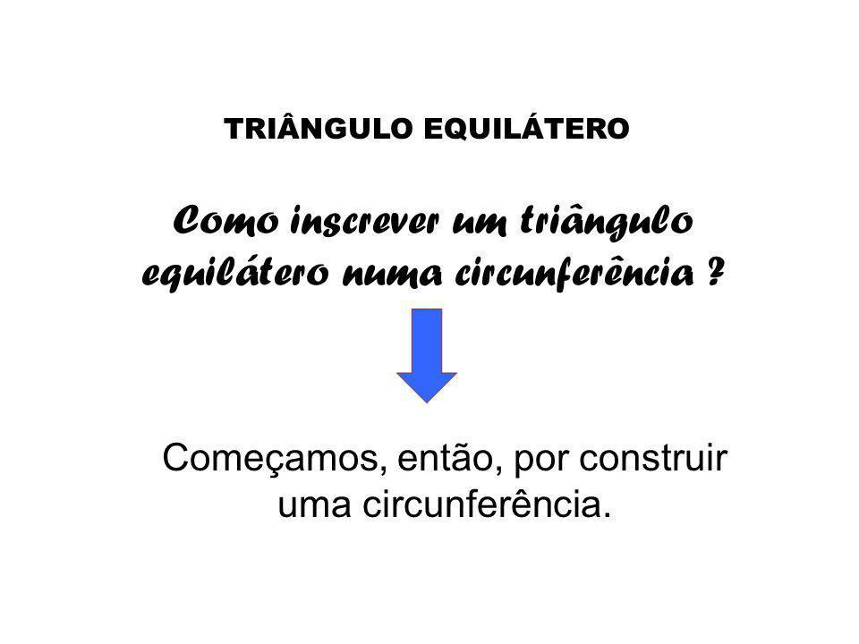 Como inscrever um triângulo equilátero numa circunferência