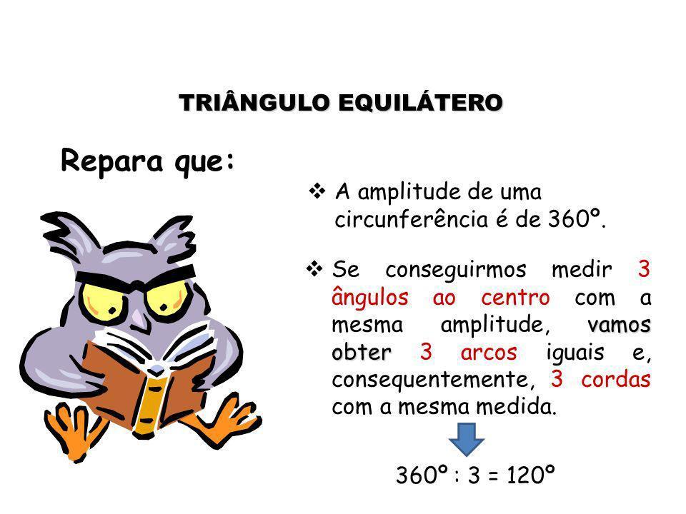 Repara que: TRIÂNGULO EQUILÁTERO