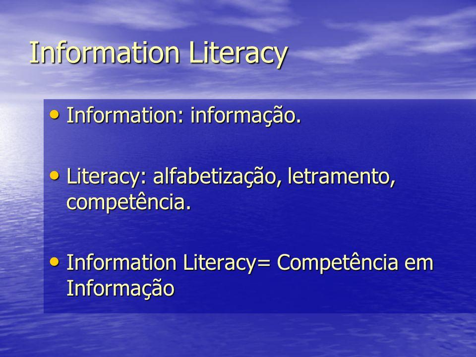 Information Literacy Information: informação.