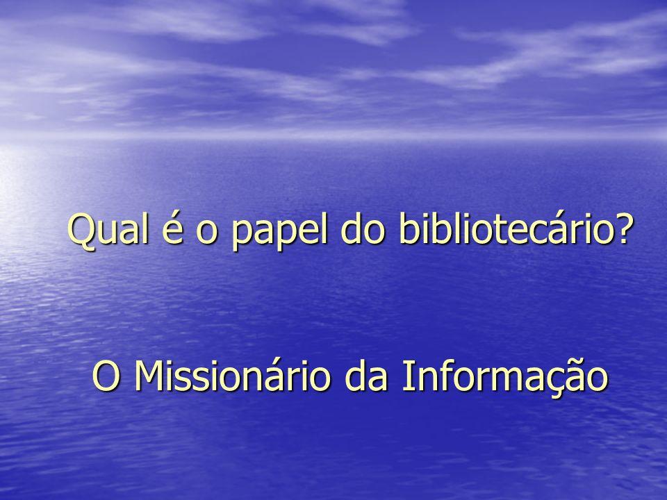 Qual é o papel do bibliotecário O Missionário da Informação