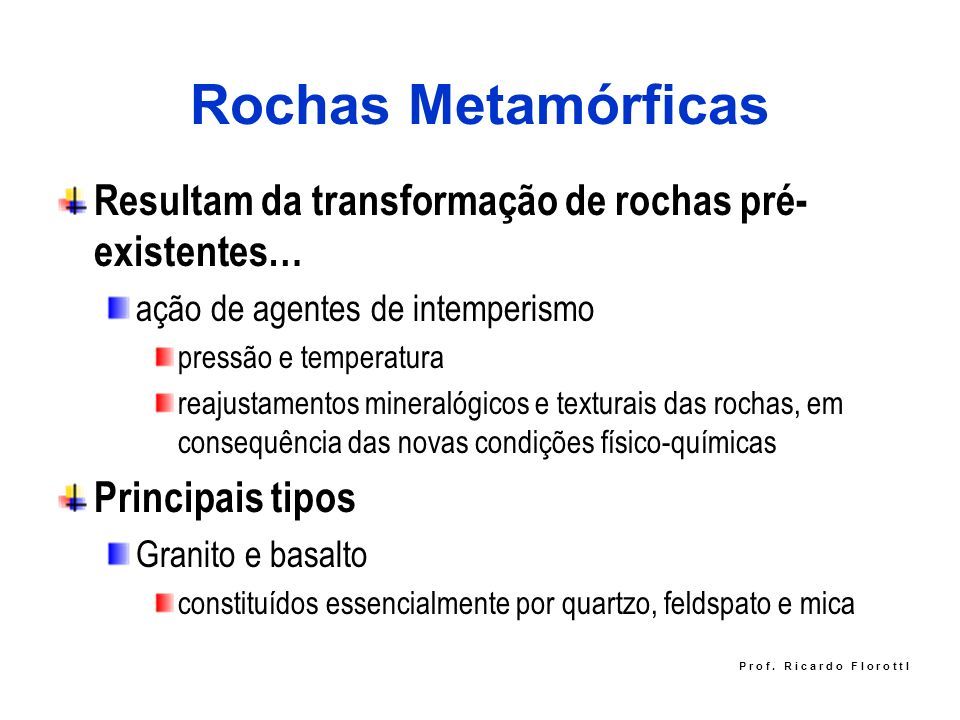 Rochas Metamórficas Resultam da transformação de rochas pré-existentes… ação de agentes de intemperismo.