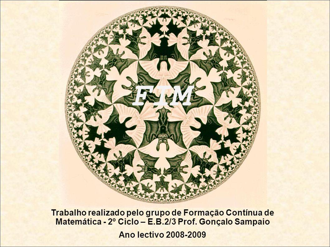 FIM Trabalho realizado pelo grupo de Formação Contínua de Matemática - 2º Ciclo – E.B.2/3 Prof. Gonçalo Sampaio.