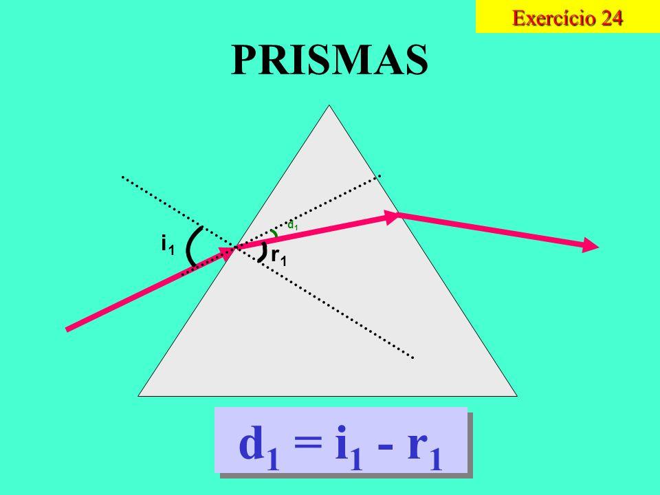 Exercício 24 PRISMAS d1 i1 r1 d1 = i1 - r1