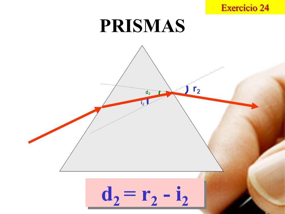 Exercício 24 PRISMAS r2 d2 i2 d2 = r2 - i2