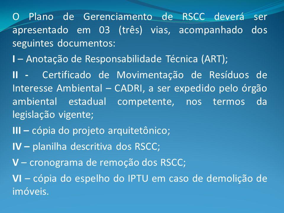 O Plano de Gerenciamento de RSCC deverá ser apresentado em 03 (três) vias, acompanhado dos seguintes documentos: