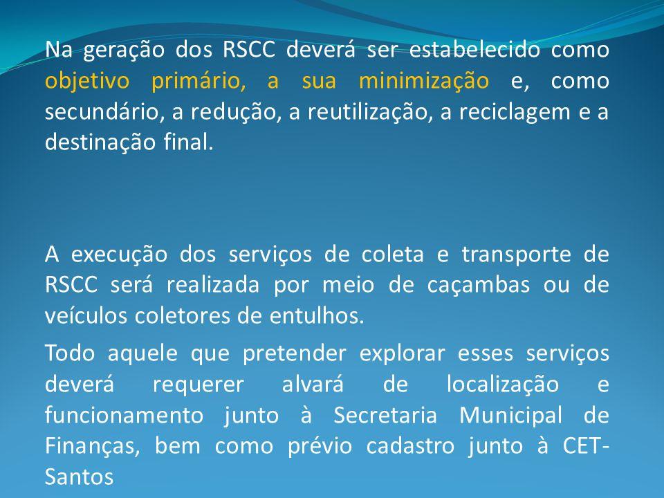 Na geração dos RSCC deverá ser estabelecido como objetivo primário, a sua minimização e, como secundário, a redução, a reutilização, a reciclagem e a destinação final.