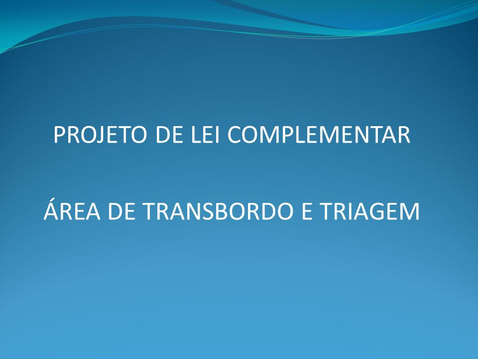 PROJETO DE LEI COMPLEMENTAR ÁREA DE TRANSBORDO E TRIAGEM