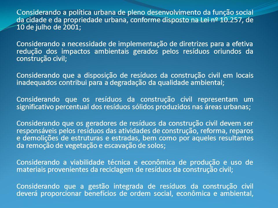 Considerando a política urbana de pleno desenvolvimento da função social da cidade e da propriedade urbana, conforme disposto na Lei nº 10.257, de 10 de julho de 2001;