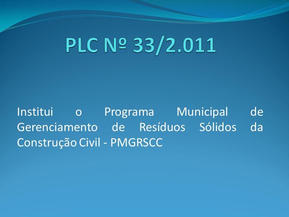 PLC Nº 33/2.011 Institui o Programa Municipal de Gerenciamento de Resíduos Sólidos da Construção Civil - PMGRSCC.