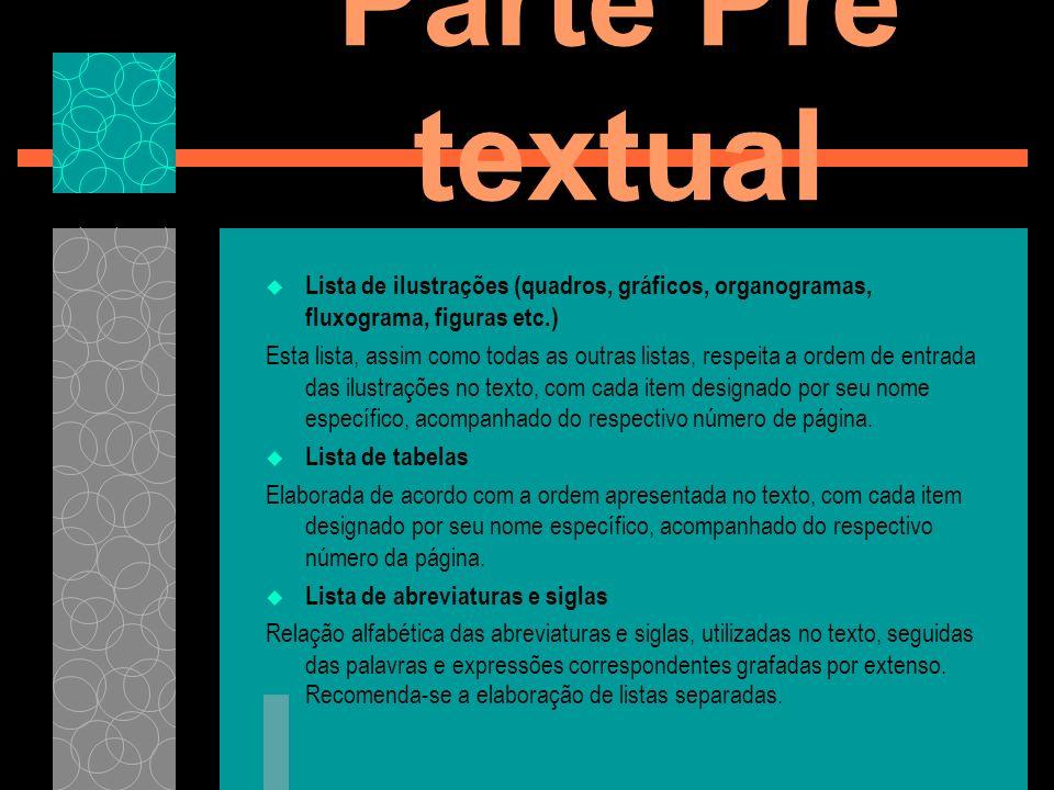 Parte Pré textual Lista de ilustrações (quadros, gráficos, organogramas, fluxograma, figuras etc.)