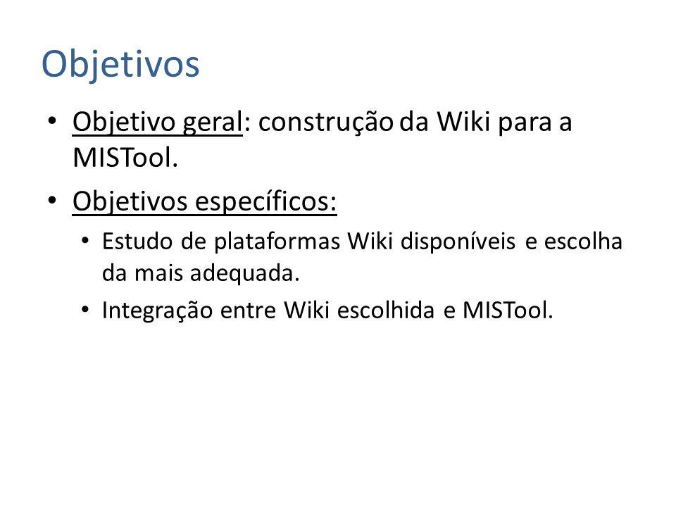 Objetivos Objetivo geral: construção da Wiki para a MISTool.