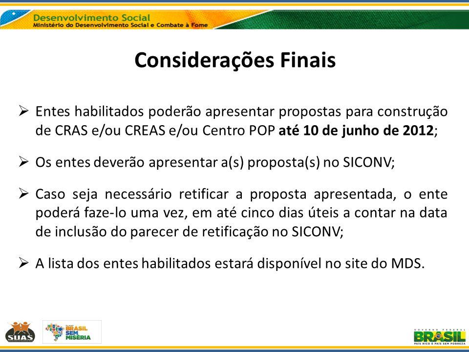 Considerações Finais Entes habilitados poderão apresentar propostas para construção de CRAS e/ou CREAS e/ou Centro POP até 10 de junho de 2012;