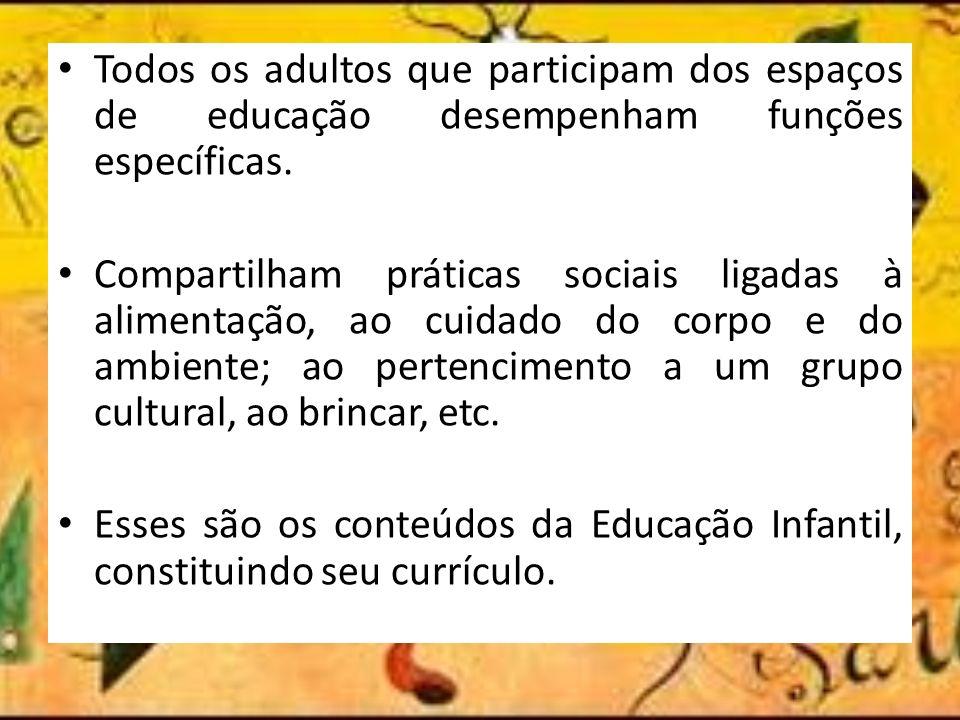 Todos os adultos que participam dos espaços de educação desempenham funções específicas.