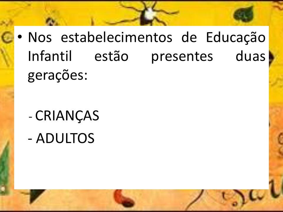 Nos estabelecimentos de Educação Infantil estão presentes duas gerações: