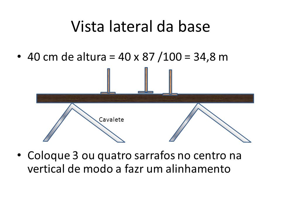 Vista lateral da base 40 cm de altura = 40 x 87 /100 = 34,8 m