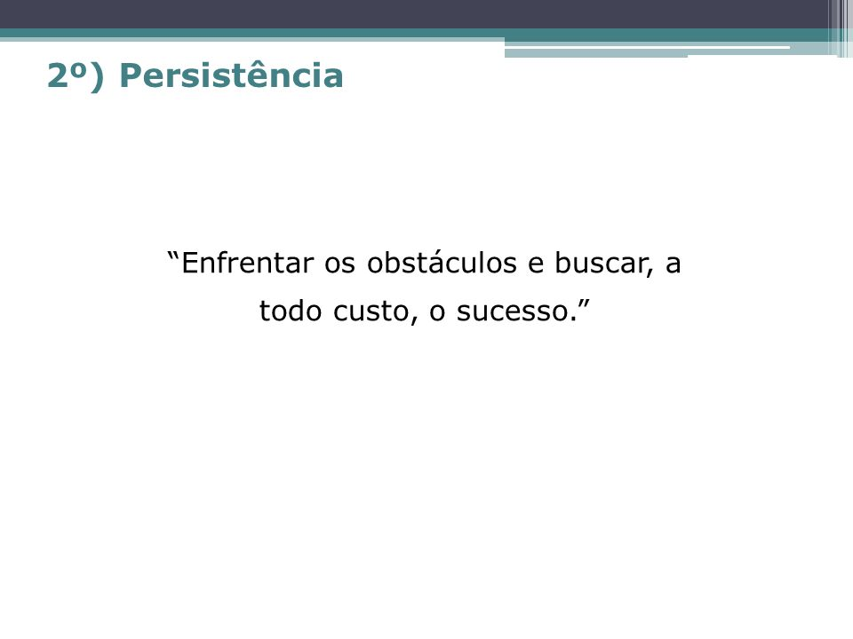 Enfrentar os obstáculos e buscar, a todo custo, o sucesso.