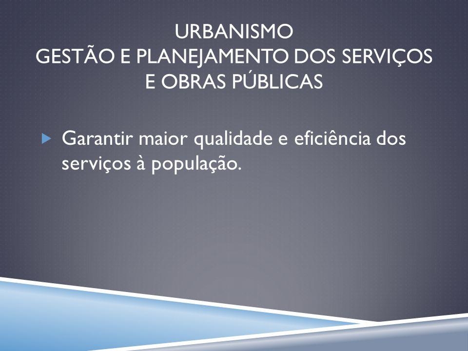 URBANISMO GESTÃO E PLANEJAMENTO DOS SERVIÇOS E OBRAS PÚBLICAS