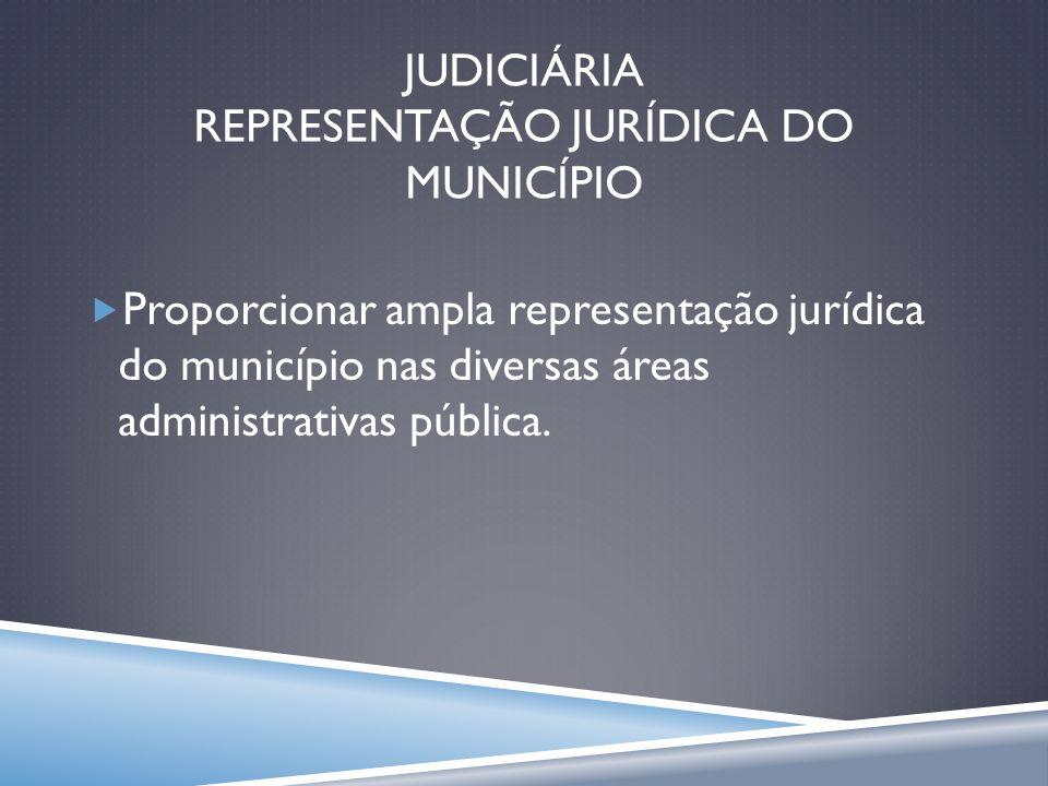 JUDICIÁRIA REPRESENTAÇÃO JURÍDICA DO MUNICÍPIO