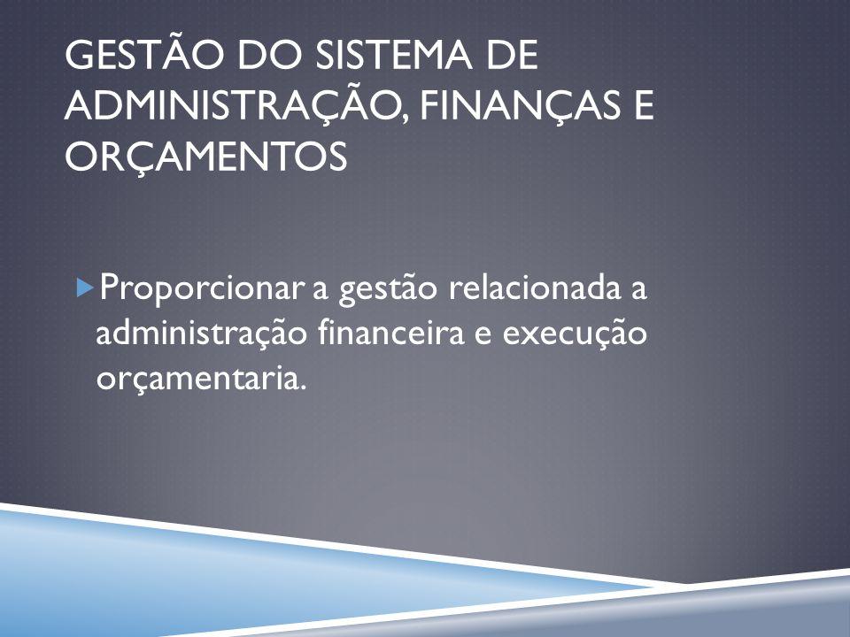 GESTÃO DO SISTEMA DE ADMINISTRAÇÃO, FINANÇAS E ORÇAMENTOS