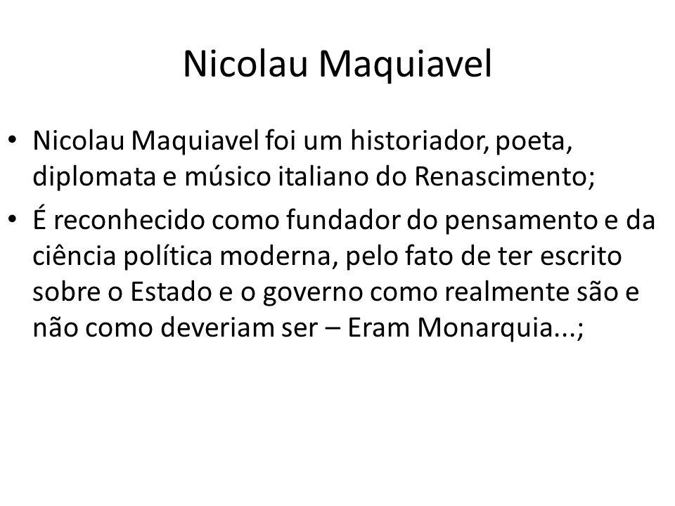 Nicolau Maquiavel Nicolau Maquiavel foi um historiador, poeta, diplomata e músico italiano do Renascimento;