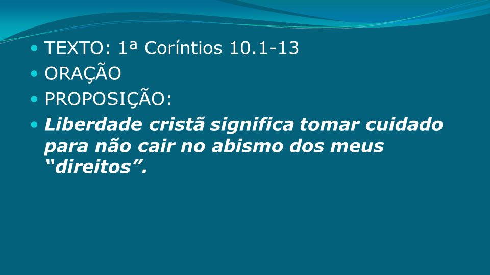 TEXTO: 1ª Coríntios 10.1-13 ORAÇÃO PROPOSIÇÃO: