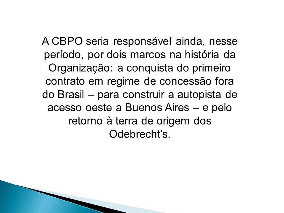 A CBPO seria responsável ainda, nesse período, por dois marcos na história da Organização: a conquista do primeiro contrato em regime de concessão fora do Brasil – para construir a autopista de acesso oeste a Buenos Aires – e pelo retorno à terra de origem dos Odebrecht's.