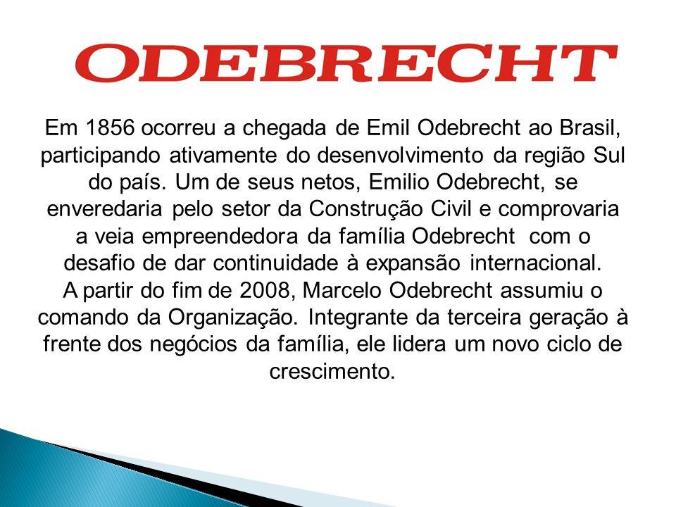 Em 1856 ocorreu a chegada de Emil Odebrecht ao Brasil, participando ativamente do desenvolvimento da região Sul do país. Um de seus netos, Emilio Odebrecht, se enveredaria pelo setor da Construção Civil e comprovaria a veia empreendedora da família Odebrecht com o desafio de dar continuidade à expansão internacional.