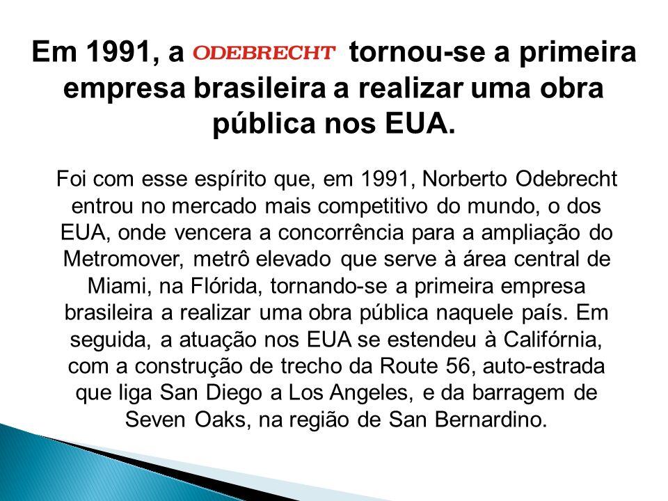 Em 1991, a Odebrecht tornou-se a primeira empresa brasileira a realizar uma obra pública nos EUA.